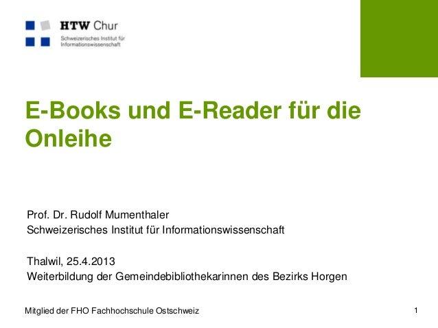 Mitglied der FHO Fachhochschule OstschweizE-Books und E-Reader für dieOnleiheProf. Dr. Rudolf MumenthalerSchweizerisches I...