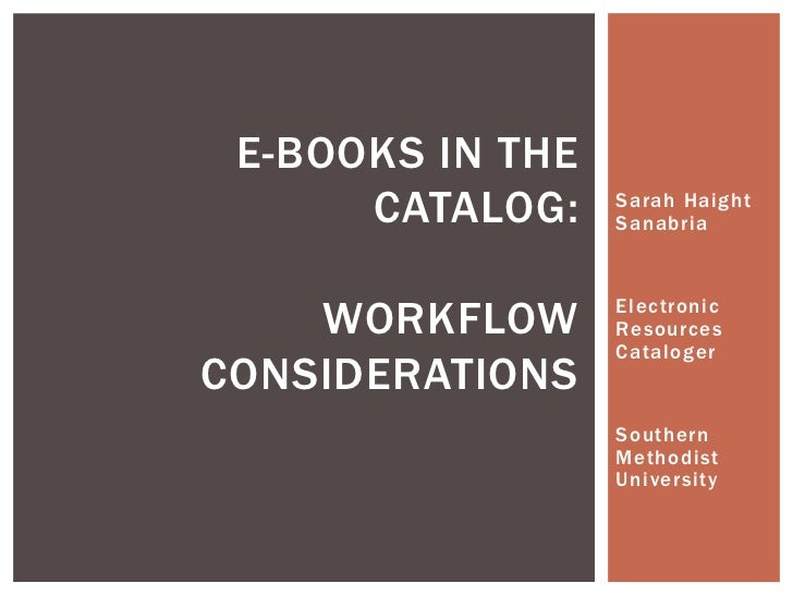 E-BOOKS IN THE      CATALOG:    Sarah Haight                  Sanabria    WORKFLOW      Electronic                  Resour...