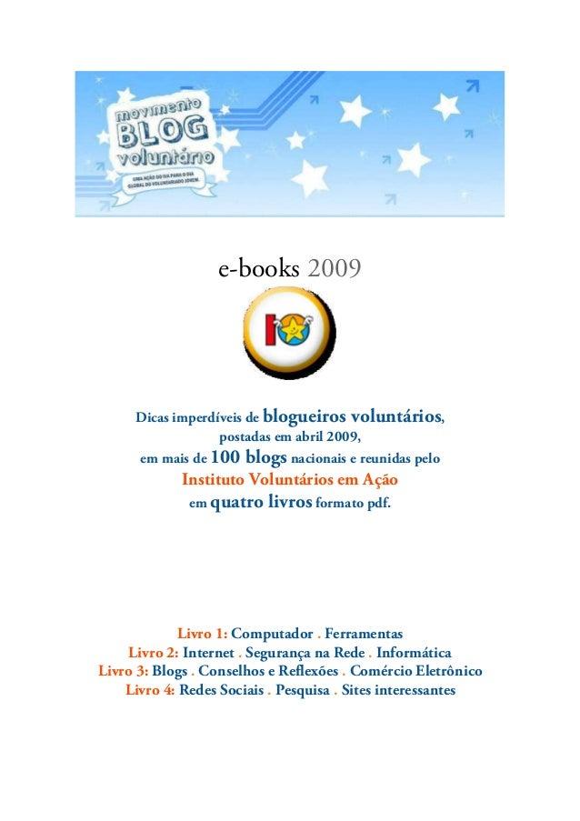 e-books 2009 Dicas imperdíveis de blogueiros voluntários, postadas em abril 2009, em mais de 100 blogs nacionais e reunida...