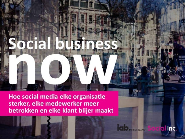 Social business now Hoe social media elke organisatie  sterker, elke medewerker meer  betrokken en elke klant blijer maakt...