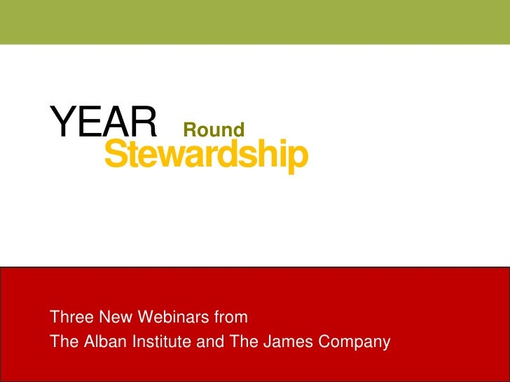 YEAR<br /> Round<br />Stewardship<br />Three New Webinars from<br />The Alban Institute and The James Company<br />