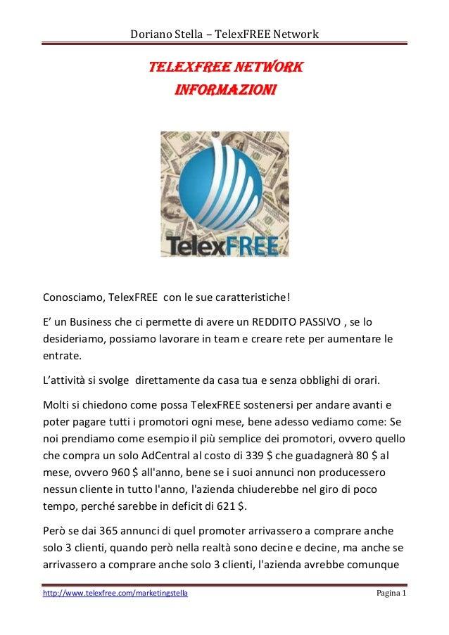 Doriano Stella – TelexFREE Network  TELEXFREE NETWORK INFORMAZIONI  Conosciamo, TelexFREE con le sue caratteristiche! E' u...