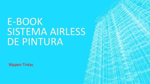 E-BOOK SISTEMA AIRLESS DE PINTURA Nippon Tintas