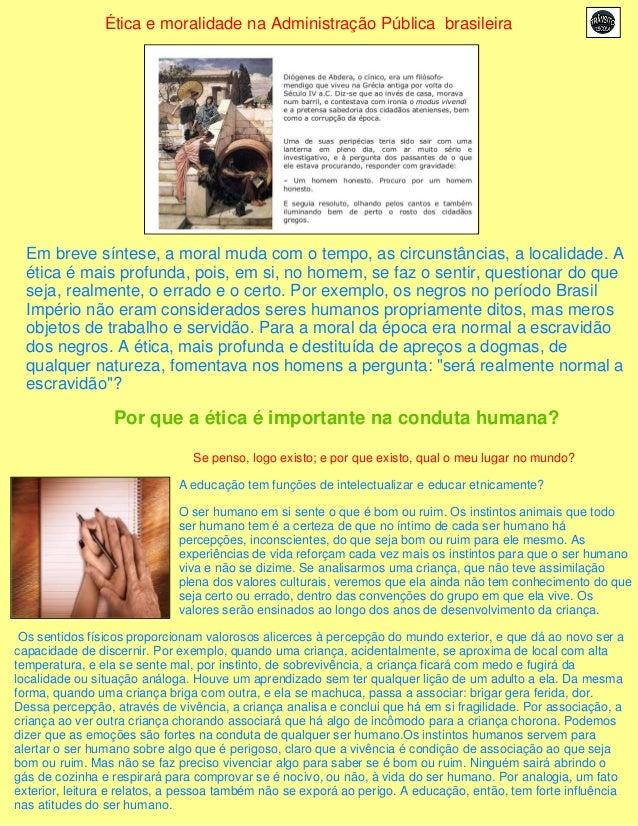 Ética e moralidade na Administração Pública brasileira  Em breve síntese, a moral muda com o tempo, as circunstâncias, a l...