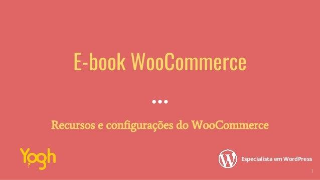 E-book WooCommerce Recursos e configurações do WooCommerce Especialista em  WordPress 1 ... 1f21443add217