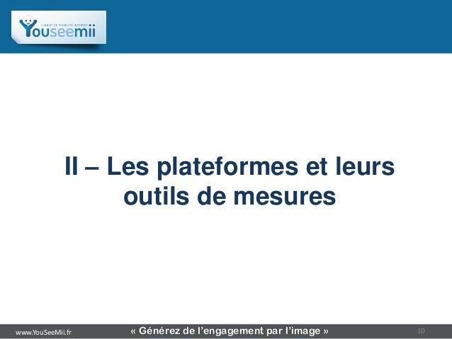 Sommaire             II – Les plateformes et leurs                   outils de mesureswww.YouSeeMii.fr   « Générez de l'en...