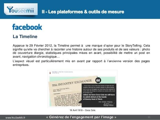 II - Les plateformes & outils de mesure     La Timeline     Apparue le 29 Février 2012, la Timeline permet à une marque   ...