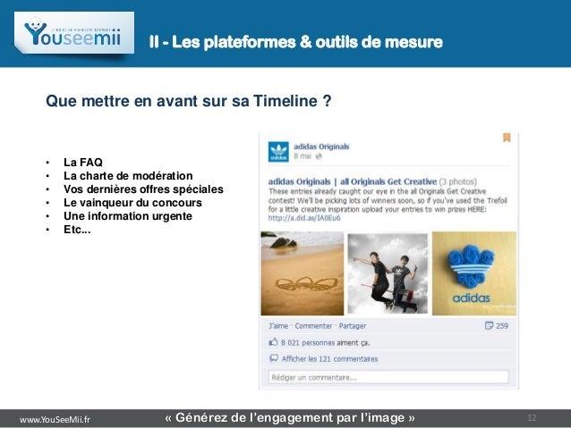 II - Les plateformes & outils de mesure     Que mettre en avant sur sa Timeline ?     •    La FAQ     •    La charte de mo...