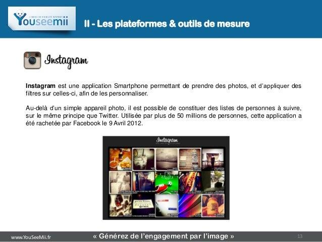 II - Les plateformes & outils de mesure     Instagram est une application Smartphone permettant de prendre des photos, et ...