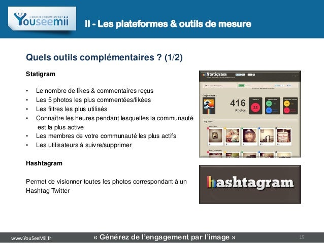 II - Les plateformes & outils de mesure     Quels outils complémentaires ? (1/2)     Statigram     •    Le nombre de likes...