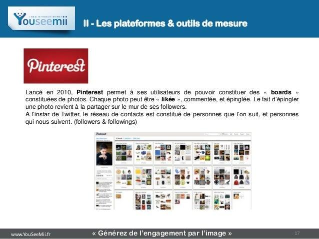 II - Les plateformes & outils de mesure     Lancé en 2010, Pinterest permet à ses utilisateurs de pouvoir constituer des «...