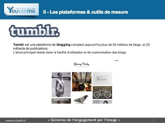 II - Les plateformes & outils de mesure     Tumblr est une plateforme de blogging comptant aujourd'hui plus de 50 millions...