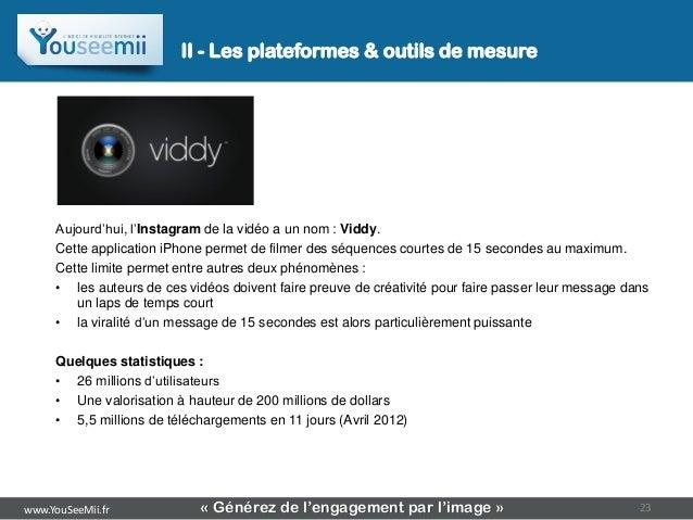II - Les plateformes & outils de mesure     Aujourd'hui, l'Instagram de la vidéo a un nom : Viddy.     Cette application i...