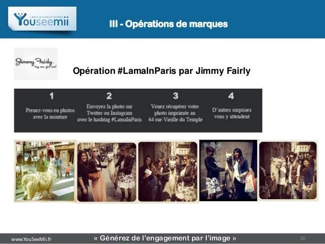 III - Opérations de marques                   Opération #LamaInParis par Jimmy Fairlywww.YouSeeMii.fr       « Générez de l...