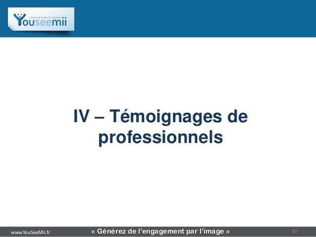 Sommaire                   IV – Témoignages de                      professionnelswww.YouSeeMii.fr    « Générez de l'engag...