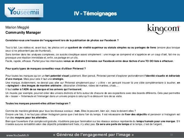 IV - TémoignagesMarion MeggléCommunity ManagerConstatez-vous une hausse de l'engagement lors de la publication de photos s...