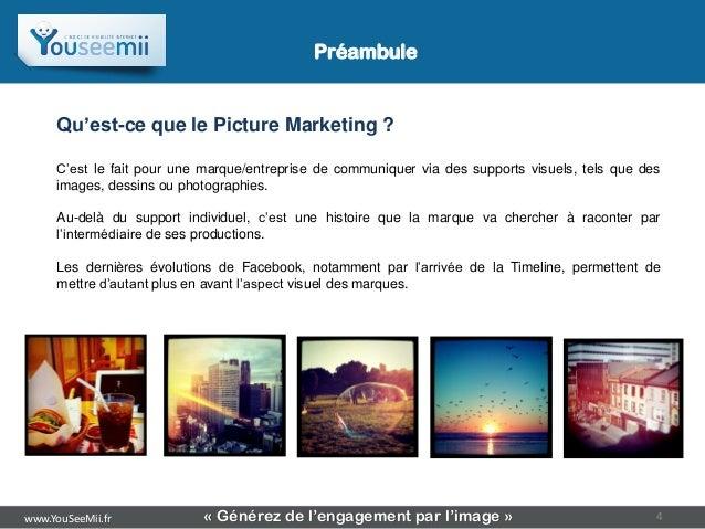 Préambule     Qu'est-ce que le Picture Marketing ?     C'est le fait pour une marque/entreprise de communiquer via des sup...
