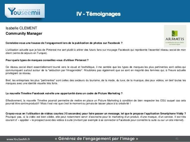 IV - TémoignagesIsabelle CLEMENTCommunity ManagerConstatez-vous une hausse de l'engagement lors de la publication de photo...