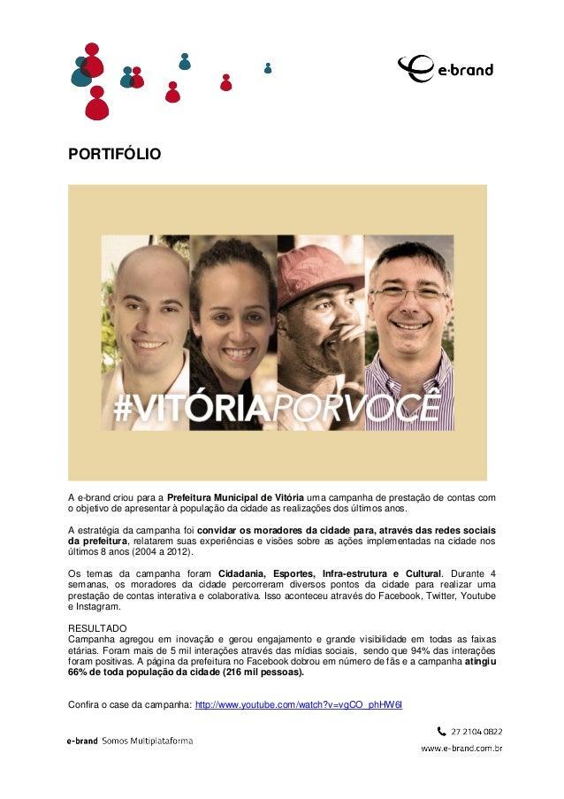 PORTIFÓLIOA e-brand criou para a Prefeitura Municipal de Vitória uma campanha de prestação de contas como objetivo de apre...
