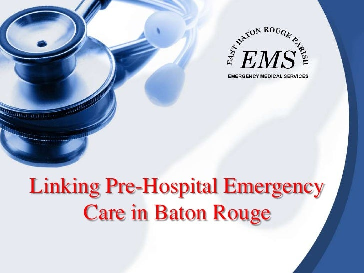 Linking Pre-Hospital EmergencyCare in Baton Rouge<br />