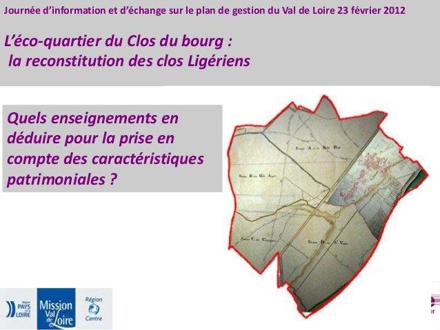 Journée d'information et d'échange sur le plan de gestion du Val de Loire 23 février 2012 L'éco-quartier du Clos du bourg ...