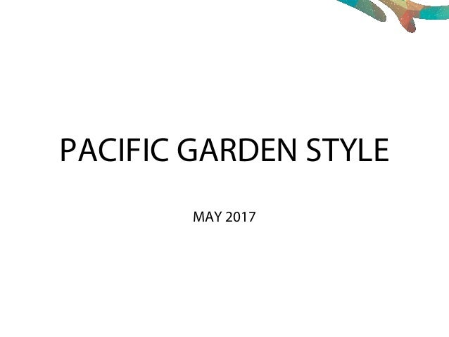 PACIFIC GARDEN STYLE MAY 2017