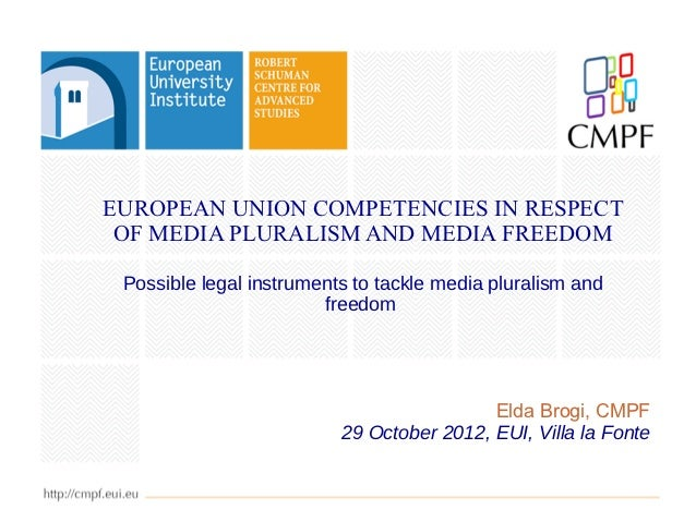 EUROPEAN UNION COMPETENCIES IN RESPECT OF MEDIA PLURALISM AND MEDIA FREEDOM Possible legal instruments to tackle media plu...