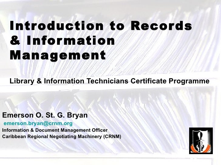 Introduction to Records  & Information Management Library & Information Technicians Certificate Programme Emerson O. St. G...