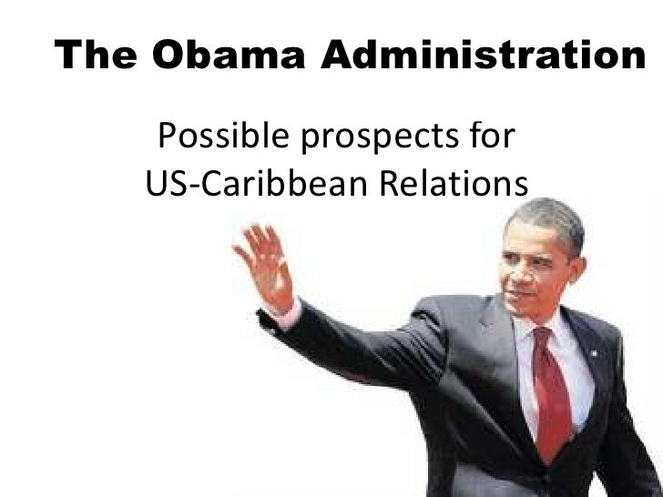 The Obama Administration     Possible prospects for    US-Caribbean Relations