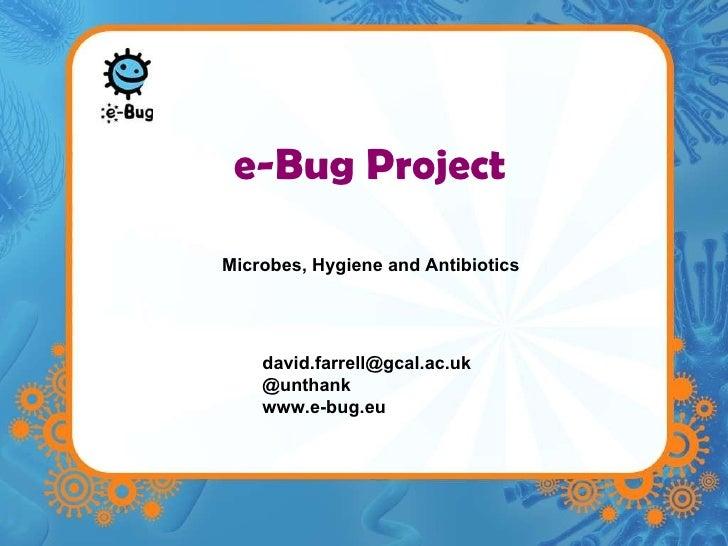 e-Bug Project [email_address] @unthank www.e-bug.eu Microbes, Hygiene and Antibiotics