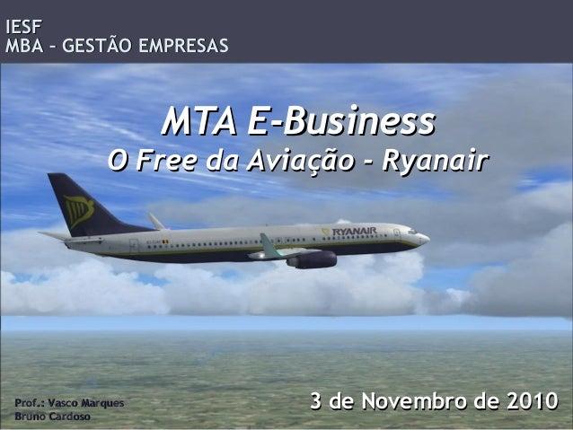 MTA E-BusinessMTA E-Business O Free da Aviação - RyanairO Free da Aviação - Ryanair Prof.: Vasco MarquesProf.: Vasco Marqu...