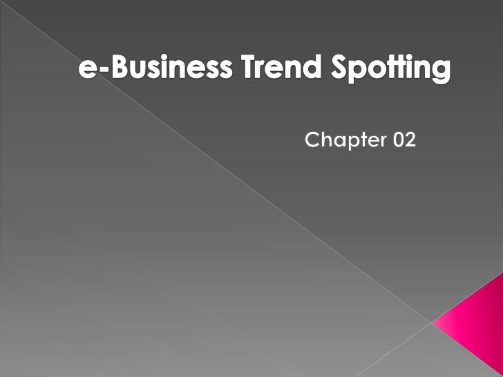 e-Business Trend Spotting<br />Chapter 02<br />