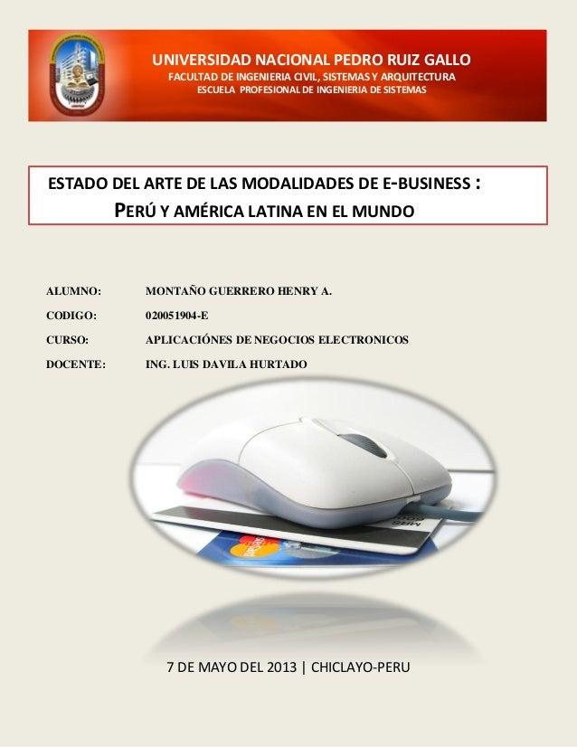 u7 DE MAYO DEL 2013 | CHICLAYO-PERUESTADO DEL ARTE DE LAS MODALIDADES DE E-BUSINESS :PERÚ Y AMÉRICA LATINA EN EL MUNDOUNIV...