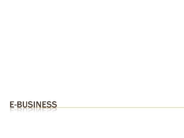  E-business es la integración del negocio de una empresa incluyendo productos, procesos y servicios por medio del Interne...