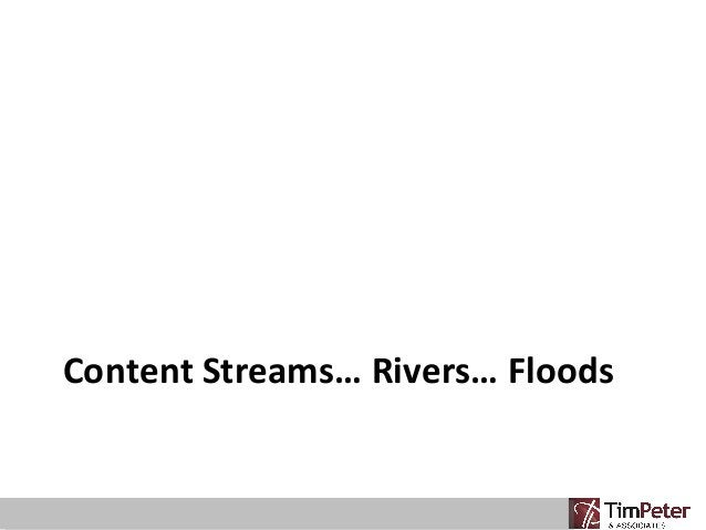 Content Streams… Rivers… Floods