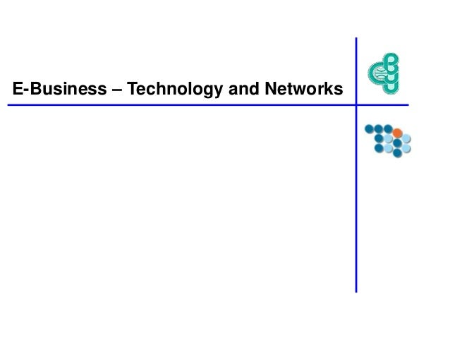 E-Business – Technology and Networks
