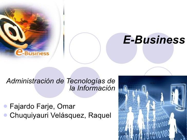 E-Business <ul><li>Administración de Tecnologías de la Información </li></ul><ul><li>Fajardo Farje, Omar </li></ul><ul><li...