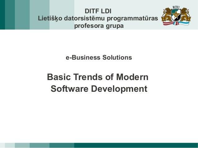 DITF LDILietišķo datorsistēmu programmatūrasprofesora grupae-Business SolutionsBasic Trends of ModernSoftware Development