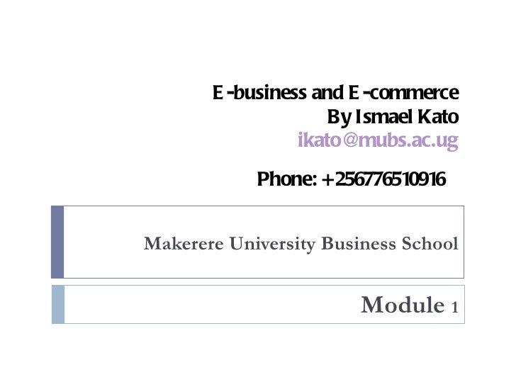 E -business and E -commerce                     By Ismael Kato                 ikato@mubs.ac.ug            Phone: +2567765...