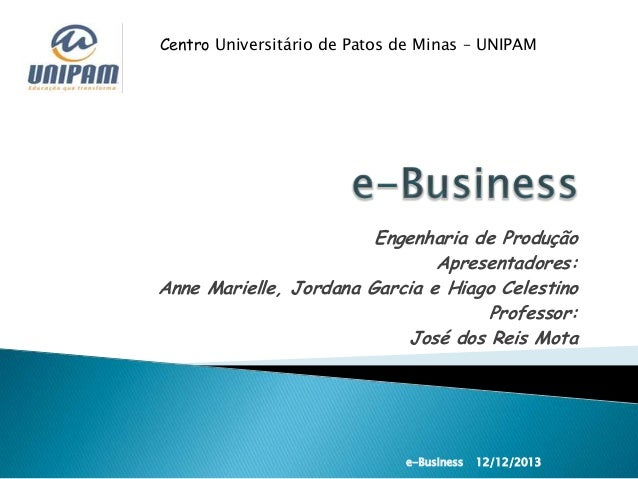 Centro Universitário de Patos de Minas – UNIPAM  Engenharia de Produção Apresentadores: Anne Marielle, Jordana Garcia e Hi...