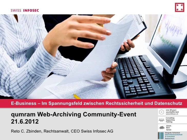 E-Business – Im Spannungsfeld zwischen Rechtssicherheit und Datenschutzqumram Web-Archiving Community-Event21.6.2012Reto C...