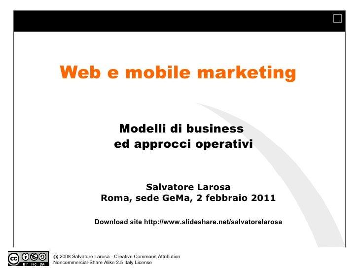 Web e mobile marketing Modelli di business  ed approcci operativi Salvatore Larosa Roma, sede GeMa, 2 febbraio 2011 Downlo...