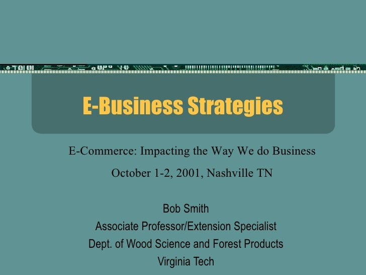E-Business Strategies Bob Smith Associate Professor/Extension Specialist Dept. of Wood Science and Forest Products Virgini...