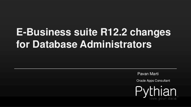 E-Business suite R12.2 changes for Database Administrators Pavan Marti Oracle Apps Consultant