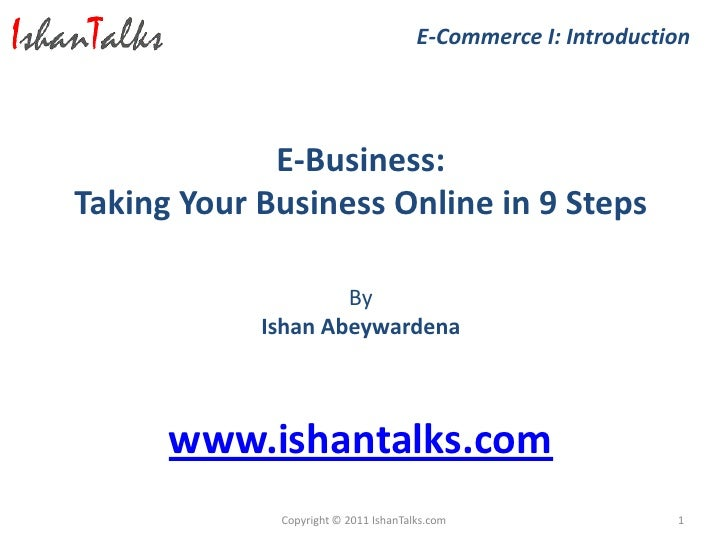 E-Commerce I: Introduction             E-Business:Taking Your Business Online in 9 Steps                    By            ...