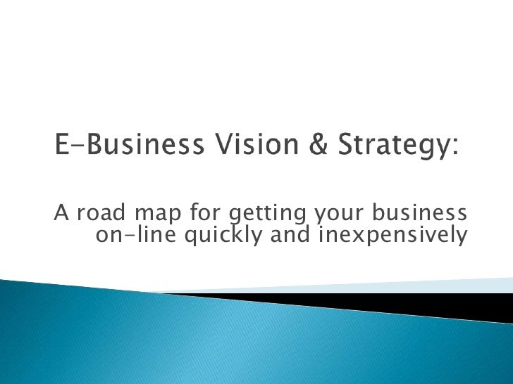A road map for getting your business    on-line quickly and inexpensively