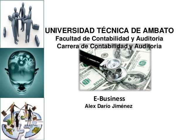 UNIVERSIDAD TÉCNICA DE AMBATO Facultad de Contabilidad y Auditoria Carrera de Contabilidad y Auditoria E-Business Alex Dar...