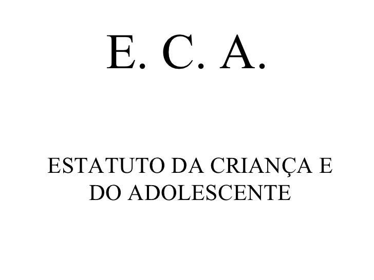 E. C. A. ESTATUTO DA CRIANÇA E DO ADOLESCENTE