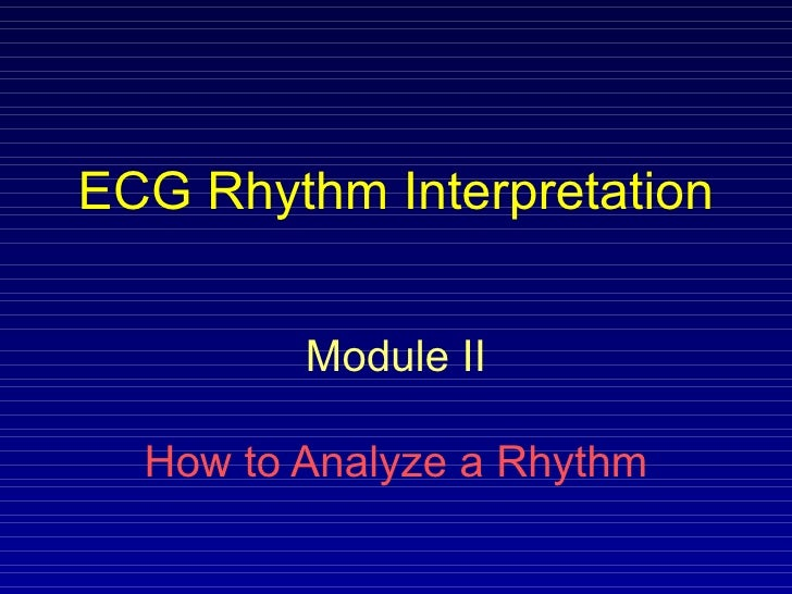 ECG Rhythm Interpretation Module II How to Analyze a Rhythm