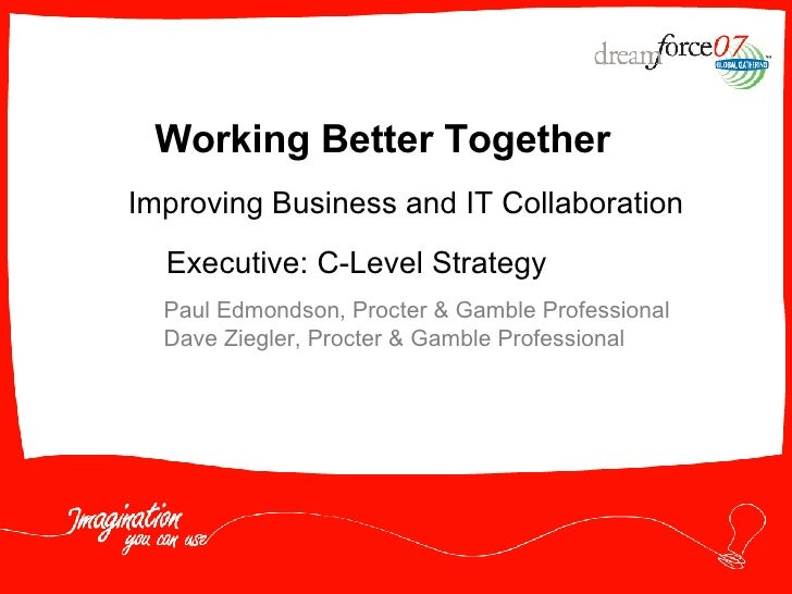 Working Better Together Paul Edmondson, Procter & Gamble Professional Dave Ziegler, Procter & Gamble Professional Improvin...